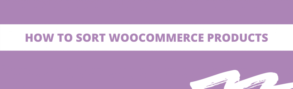 How To Sort Woocommerce Products